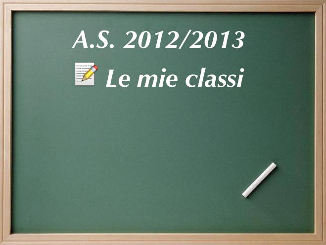 le mie classi a.s. 2012/2013